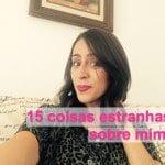 TAG: 15 coisas estranhas sobre mim!