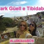 #LuliKikoaBCN: Park Güell e Tibidabo Barcelona!